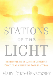 Stations of the Light: Renewing the Ancient Christian Practice of the Via Lucis as a Spiritual Tool for Today - eBook  -     By: Mary Ford-Grabowsky