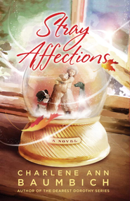 Stray Affections: A Novel - eBook Snowglobe Connections Series #1  -     By: Charlene Ann Baumbich