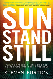 Sun Stand Still: What Happens When You Dare to Ask God for the Impossible - eBook  -     By: Steven Furtick