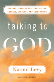Talking to God: Personal Prayers for Times of Joy, Sadness, Struggle, and Celebration - eBook  -     By: Naomi Levy