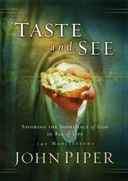 Taste and See: Savoring the Supremacy of God in All of Life - eBook  -     By: John Piper