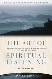 The Art of Spiritual Listening: Responding to God's Voice Amid the Noise of Life - eBook  -     By: Alice Fryling