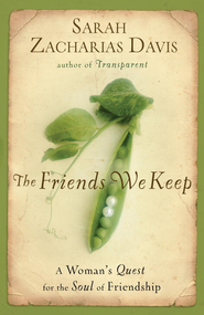 The Friends We Keep: A Woman's Quest for the Soul of Friendship - eBook  -     By: Sarah Zacharias Davis