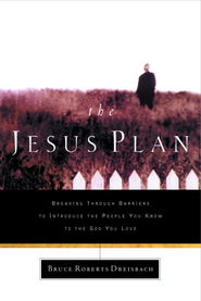 The Jesus Plan: Breaking Through Barriers to Introduce the People You Know to the God You Love - eBook  -     By: Bruce Roberts Dreisbach