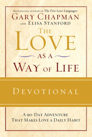The Love as a Way of Life Devotional: A Ninety-Day Adventure That Makes Love a Daily Habit - eBook  -     By: Gary Chapman
