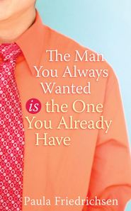 The Man You Always Wanted Is the One You Already Have - eBook  -     By: Paula Friedrichsen