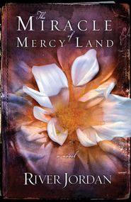 The Miracle of Mercy Land: A Novel - eBook  -     By: River Jordan