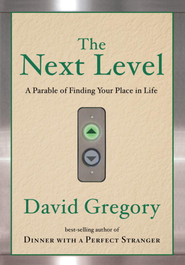 The Next Level: A Parable of Finding Your Place in Life - eBook  -     By: David Gregory