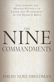 The Nine Commandments: Uncovering the Hidden Pattern of Crime and Punishment in the Hebrew Bible - eBook  -     By: David Noel Freedman