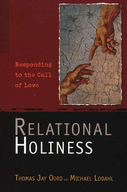 Relational Holiness: Responding to the Call of Love   -     By: Thomas Jay Oord, Michael Lodahl