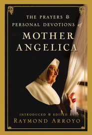 The Prayers and Personal Devotions of Mother Angelica - eBook  -     By: Raymond Arroyo