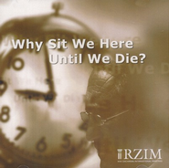 Why Sit We Here Until We Die? - CD   -     By: Ravi Zacharias