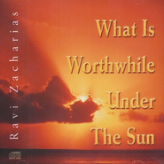 What Is Worthwhile Under the Sun - CD   -     By: Ravi Zacharias