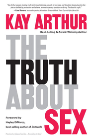 The Truth About Sex: What the World Won't Tell You and God Wants You to Know - eBook  -     By: Kay Arthur