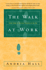 The Walk at Work: Seven Steps to Spiritual Success on the Job - eBook  -     By: Andria Hall