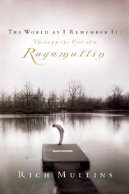The World as I Remember It: Through the Eyes of a Ragamuffin - eBook  -     By: Rich Mullins