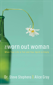 The Worn Out Woman: When Life is Full and Your Spirit is Empty - eBook  -     By: Steve Stephens, Alice Gray