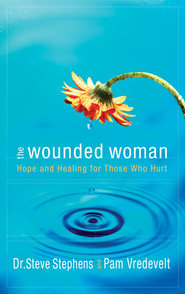 The Wounded Woman: Hope and Healing for Those Who Hurt - eBook  -     By: Steve Stephens, Pam Vredevelt