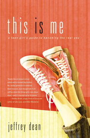 This Is Me: A Teen Girl's Guide to Becoming the Real You - eBook  -     By: Jeffrey Dean