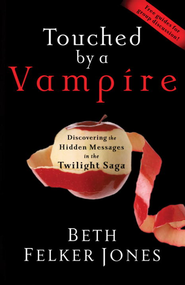 Touched by a Vampire: Discovering the Hidden Messages in the Twilight Saga - eBook  -     By: Beth Felker Jones
