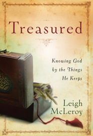 Treasured: Knowing God by the Things He Keeps - eBook  -     By: Leigh McLeroy