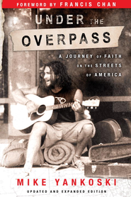 Under the Overpass: A Journey of Faith on the Streets of America - eBook  -     By: Mike Yankoski