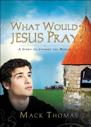 What Would Jesus Pray?: A Story to Change the World - eBook  -     By: Mack Thomas