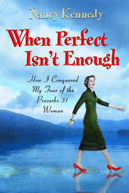 When Perfect Isn't Enough: How I Conquered My Fear of the Proverbs 31 Woman - eBook  -     By: Nancy Kennedy