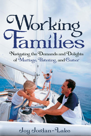 Working Families: Navigating the Demands and Delights of Marriage, Parenting, and Career - eBook  -     By: Joy Jordan-Lake