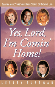 Yes, Lord, I'm Comin' Home! Country Music Stars Share Their Stories of Knowing God - eBook  -     By: Lesley Sussman