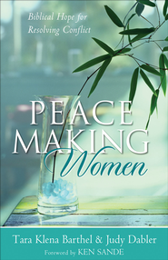 Peacemaking Women: Biblical Hope for Resolving Conflict - eBook  -     By: Tara Klena Barthel, Judy Dabler