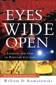 Eyes Wide Open: Looking for God in Popular Culture / Revised - eBook  -     By: William D. Romanowski