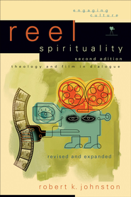 Reel Spirituality: Theology and Film in Dialogue - eBook  -     By: Robert K. Johnston