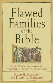 Flawed Families of the Bible: How God's Grace Works through Imperfect Relationships - eBook  -     By: David E. Garland, Diana Garland