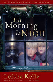 Till Morning Is Nigh: A Wortham Family Christmas - eBook  -     By: Leisha Kelly
