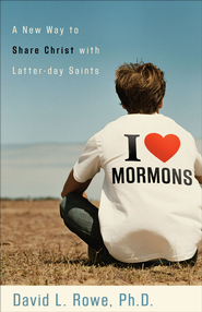 I Love Mormons: A New Way to Share Christ with Latter-day Saints - eBook  -     By: David L. Rowe