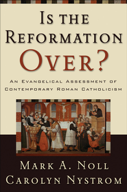 Is the Reformation Over?: An Evangelical Assessment of Contemporary Roman Catholicism - eBook  -     By: Mark A. Noll, Carolyn Nystrom