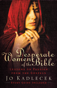 Desperate Women of the Bible: Lessons on Passion from the Gospels - eBook  -     By: Jo Kadlecek