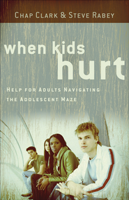 When Kids Hurt: Help for Adults Navigating the Adolescent Maze - eBook  -     By: Chap Clark, Steve Rabey
