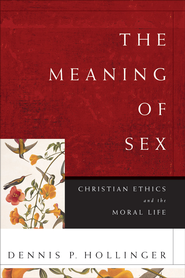 Meaning of Sex, The: Christian Ethics and the Moral Life - eBook  -     By: Dennis P. Hollinger