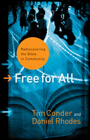 Free for All: Rediscovering the Bible in Community - eBook  -     By: Tim Conder, Daniel Rhodes