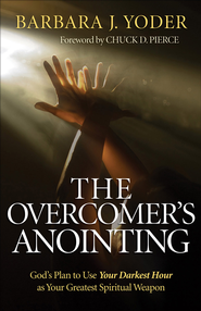 Overcomer's Anointing, The: God's Plan to Use Your Darkest Hour as Your Greatest Spiritual Weapon - eBook  -     By: Barbara J. Yoder
