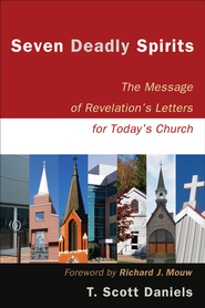 Seven Deadly Spirits: The Message of Revelation's Letters for Today's Church - eBook  -     By: T. Scott Daniels