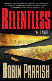 Relentless - eBook  -     By: Robin Parrish