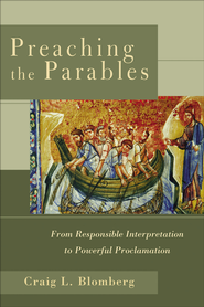 Preaching the Parables: From Responsible Interpretation to Powerful Proclamation - eBook  -     By: Craig L. Blomberg