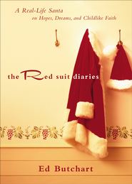 Red Suit Diaries, The: A Real-Life Santa on Hopes, Dreams, and Childlike Faith - eBook  -     By: Ed Butchart