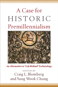 Case for Historic Premillennialism, A: An Alternative to Left Behind Eschatology - eBook  -     By: Craig L. Blomberg, Sung Wook Chung