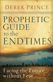 Prophetic Guide to the End Times: Facing the Future without Fear - eBook  -     By: Derek Prince