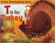 T Is for Turkey  -     By: Tanya Lee Stone     Illustrated By: Gerald Kelley