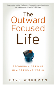 Outward-Focused Life, The: Becoming a Servant in a Serve-Me World - eBook  -     By: Dave Workman